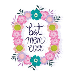 Happy mothers day best mom ever wreath flowers vector