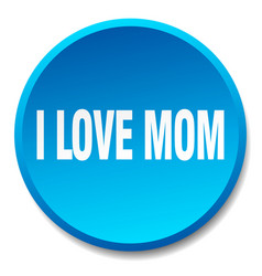 I love mom blue round flat isolated push button vector