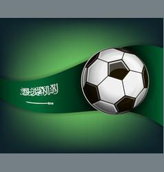 With soccer ball and flag of saudi arabia vector