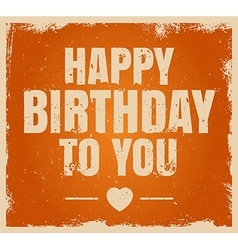 Vintage grunge Happy Birthday typographical card vector image