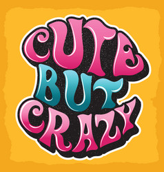 Cute but crazy custom hand drawn lettering vector