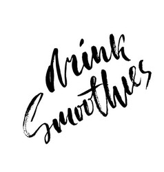 Drink smoothies hand drawn modern brush lettering vector