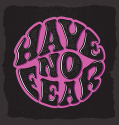 have no fear custom hand drawn lettering vector image vector image