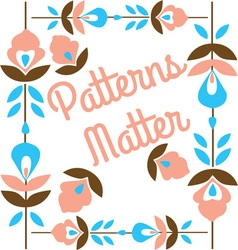 Patterns Matter Floral vector