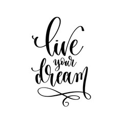 Live your dream - hand lettering inscription text vector