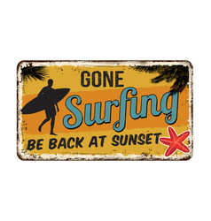 Gone surfing vintage rusty metal sign vector
