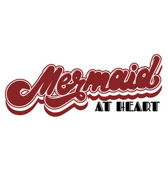 mermaid at heart hand drawn lettering isolated vector image