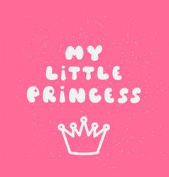 my little princess calligraphic inscription vector image