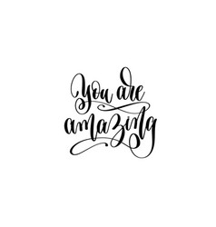 You are amazing hand lettering positive quote vector