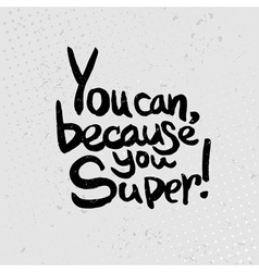 You can because you super - hand drawn quotes vector image