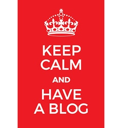 Keep Calm and have a blog poster vector image