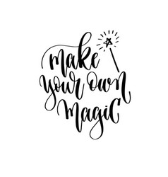 make your own magic - hand lettering inscription vector image