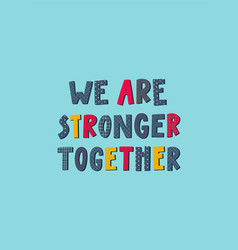 We are stronger together lettering vector