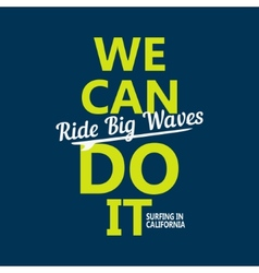 We can do it Ride big waves - creative quote vector image