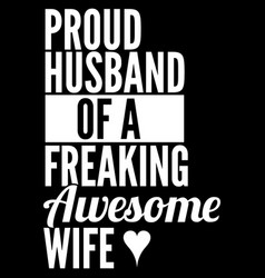 Proud husband a freaking awesome wife vector