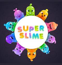 Funny slime frame with cute cartoon slimy vector