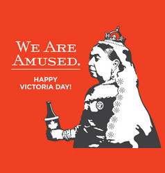 Queen victoria we are amused victoria day vector