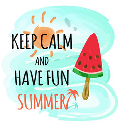 keep calm and have fun summer watermelon poster vector image