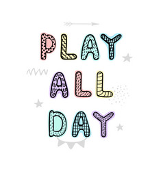 play all day - fun hand drawn nursery poster vector image