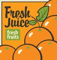Oranges and inscription fresh juices vector