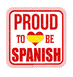 proud to be spanish sign or stamp vector image