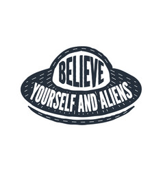 believe in yourself and aliens - calligraphy vector image