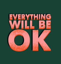 Everything will be ok colorful lettering phrase vector