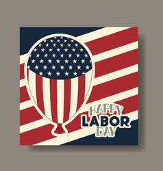 labor day card with balloon helium and usa flag vector image