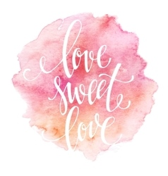 Poster watercolor lettering love sweet love vector image vector image