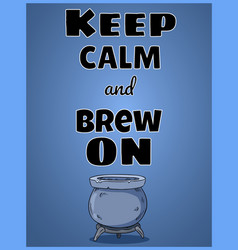 Keep calm and brew on wiccan poster design with vector