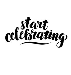 start celebrating hand written calligraphy vector image