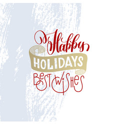 Happy holidays best wishes hand lettering holiday vector