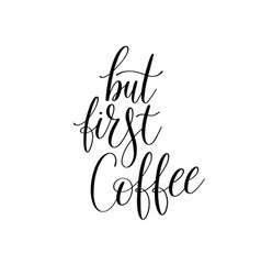 but first coffee black and white hand written vector image vector image