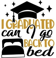 i graduated can i go back to bed hand drawn vector image