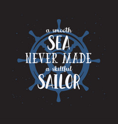 a smooth sea never made skillful sailor vector image