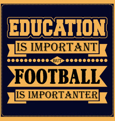 education is important but football is importanter vector image