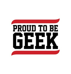 Proud to be geek black red text vector