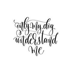 only my dog understand me - hand lettering text vector image