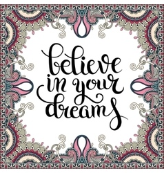 positive quote believe in your dreams inscription vector image