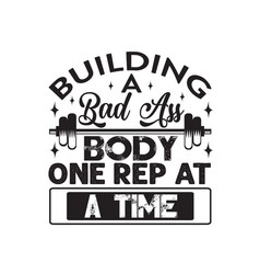 Fitness quotebuilding a bad ass body one rep vector