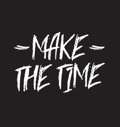 make time inspirational quote typographical vector image
