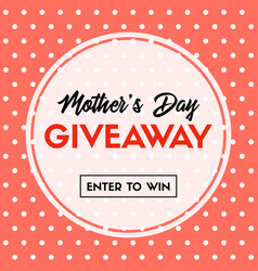Mothers day giveaway banner enter to win vector