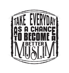 Muslim quote take everyday as a chance to become vector