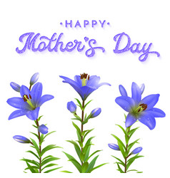 Mothers day greeting card with blue lilies vector
