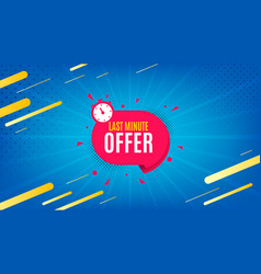 Last minute badge hot offer chat bubble vector