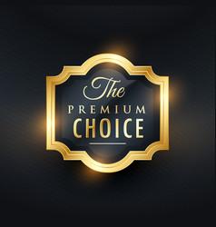 premium choice golden label design vector image