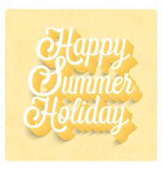 happy summer holiday typographic design vector image vector image