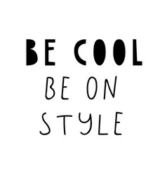 be cool phrase in scandinavian style vector image