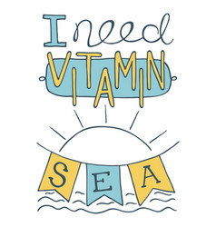 Calligraphy quote lettering i need vitamin sea vector