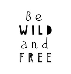 lettering quote be wild and free vector image